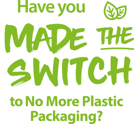 have you made the switch to no more plastic packaging?